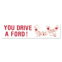 YOU DRIVE A FORD! Sticker